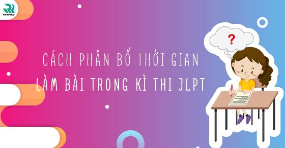 phan-bo-thoi-gian-lam-bai-trong-ki-thi-JLPT