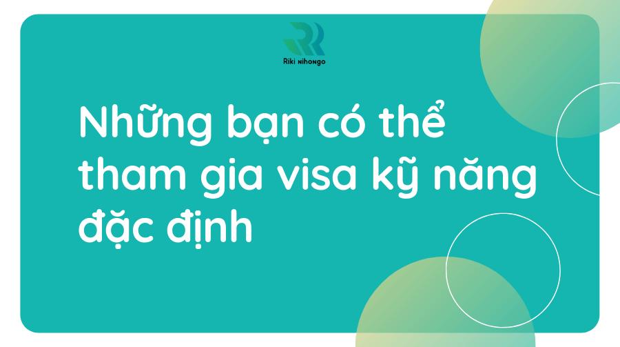 Những bạn có thể tham gia visa kỹ năng đăng định