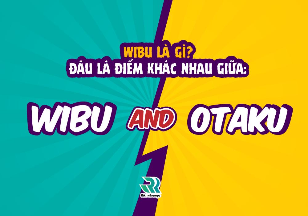 Wibu (Weeaboo) là gì? Hãy cẩn thận, bạn có thể đang nhầm lẫn wibu và otaku!